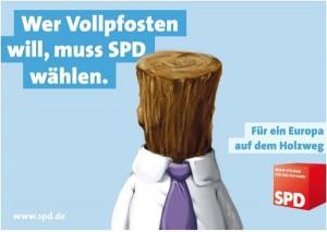 Wer Vollpfosten will, muss SPD wählen